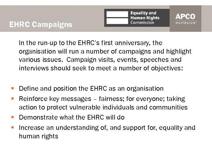 EHRC Campaigns In the run-up to the EHRC's first anniversary, the organisation will run