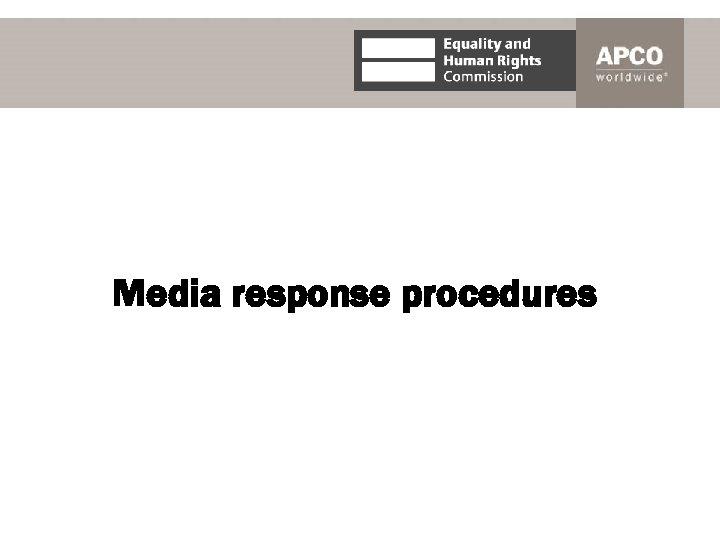 Media response procedures