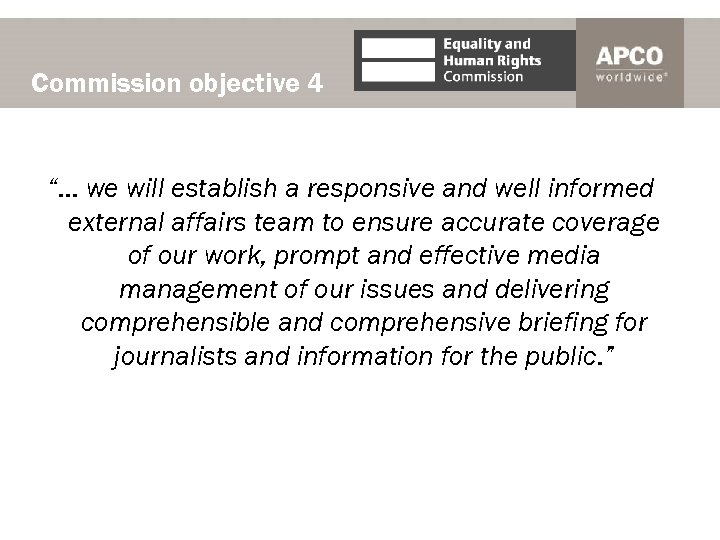 """Commission objective 4 """"… we will establish a responsive and well informed external affairs"""