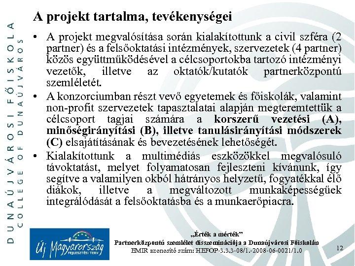 A projekt tartalma, tevékenységei • A projekt megvalósítása során kialakítottunk a civil szféra (2