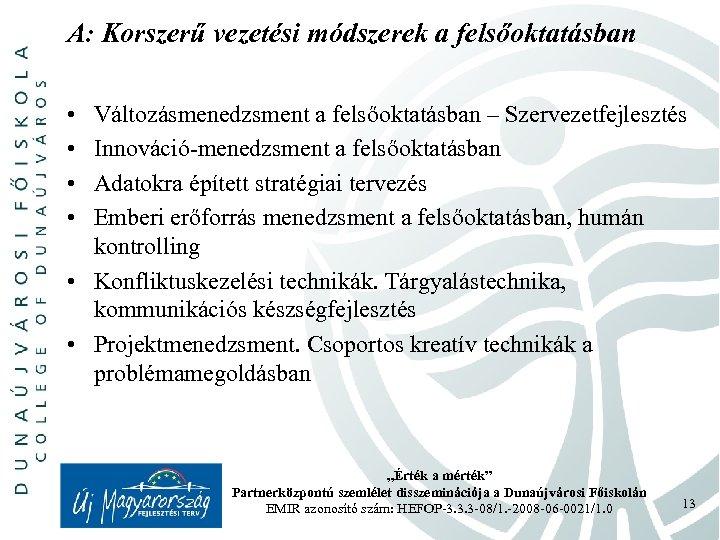 A: Korszerű vezetési módszerek a felsőoktatásban • • Változásmenedzsment a felsőoktatásban – Szervezetfejlesztés Innováció-menedzsment