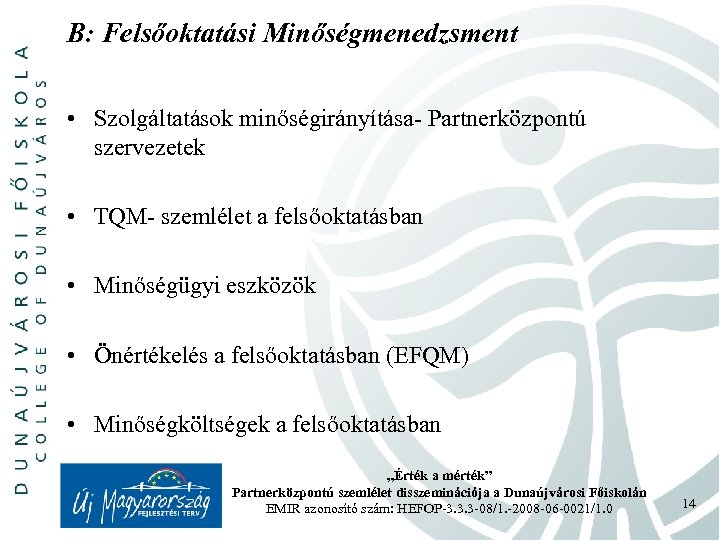 B: Felsőoktatási Minőségmenedzsment • Szolgáltatások minőségirányítása- Partnerközpontú szervezetek • TQM- szemlélet a felsőoktatásban •