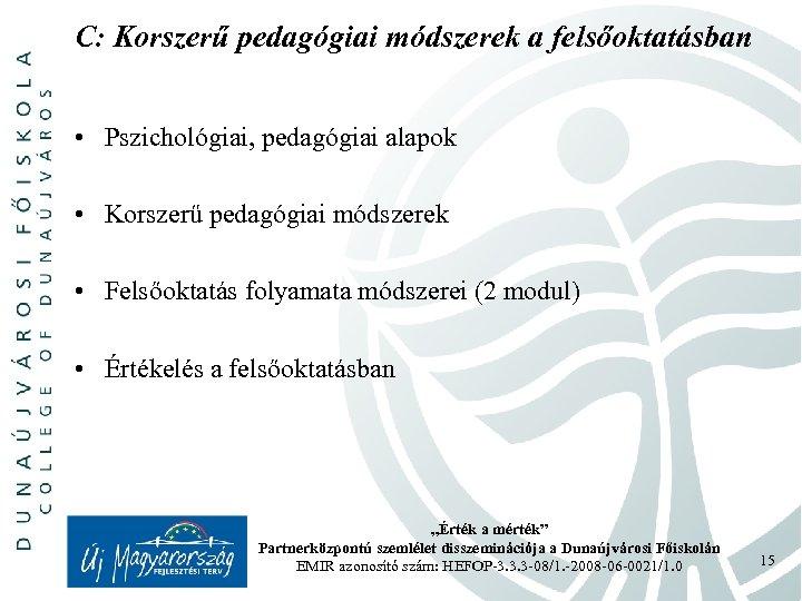 C: Korszerű pedagógiai módszerek a felsőoktatásban • Pszichológiai, pedagógiai alapok • Korszerű pedagógiai módszerek