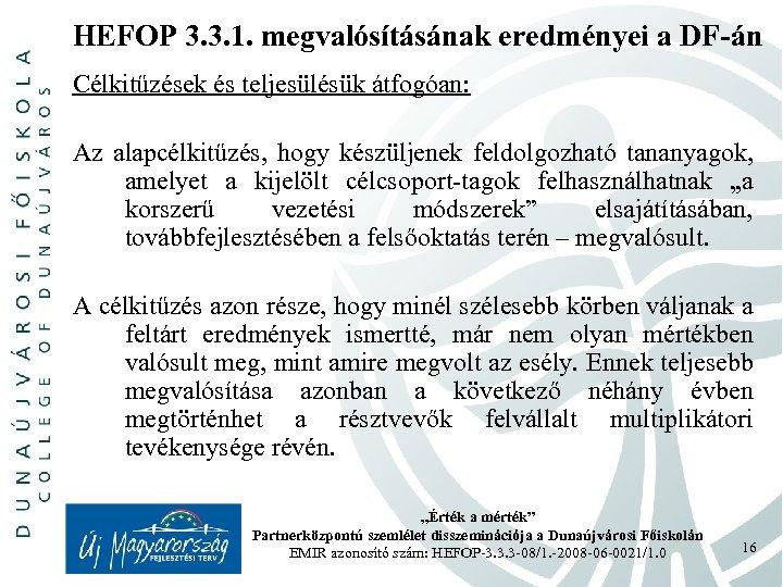 HEFOP 3. 3. 1. megvalósításának eredményei a DF-án Célkitűzések és teljesülésük átfogóan: Az alapcélkitűzés,