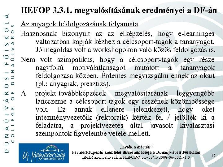 HEFOP 3. 3. 1. megvalósításának eredményei a DF-án Az anyagok feldolgozásának folyamata Hasznosnak bizonyult