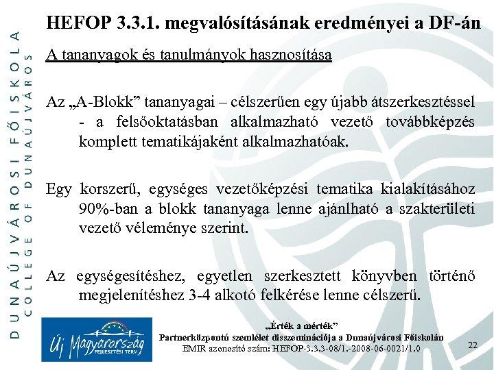 HEFOP 3. 3. 1. megvalósításának eredményei a DF-án A tananyagok és tanulmányok hasznosítása Az