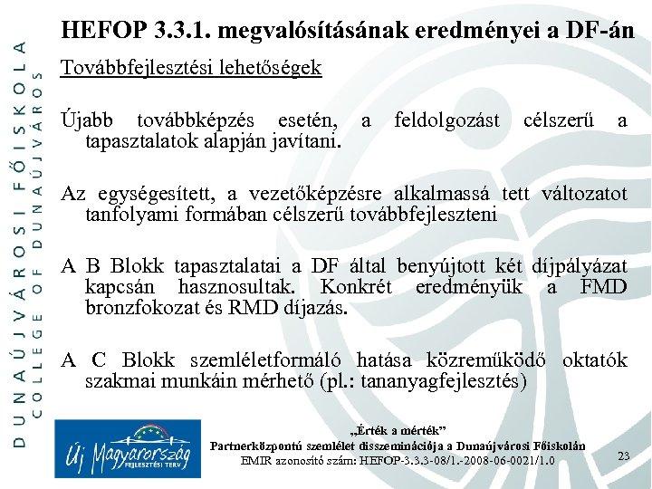 HEFOP 3. 3. 1. megvalósításának eredményei a DF-án Továbbfejlesztési lehetőségek Újabb továbbképzés esetén, a