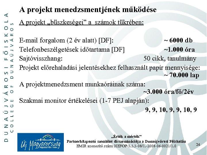 """A projekt menedzsmentjének működése A projekt """"büszkeségei"""" a számok tükrében: E-mail forgalom (2 év"""