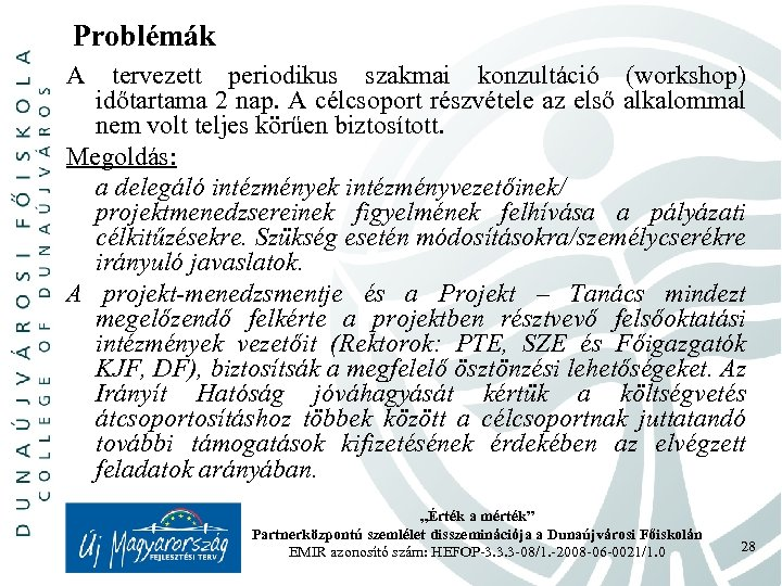 Problémák A tervezett periodikus szakmai konzultáció (workshop) időtartama 2 nap. A célcsoport részvétele az