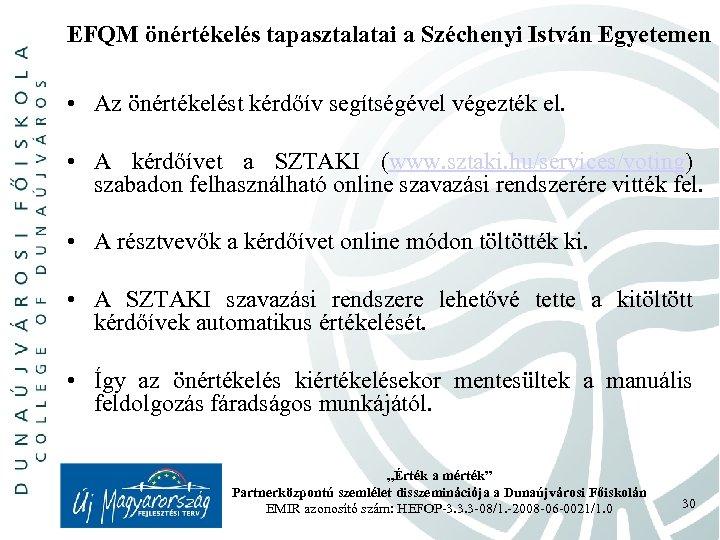 EFQM önértékelés tapasztalatai a Széchenyi István Egyetemen • Az önértékelést kérdőív segítségével végezték el.