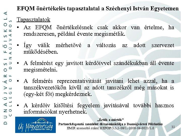 EFQM önértékelés tapasztalatai a Széchenyi István Egyetemen Tapasztalatok • Az EFQM önértékelésnek csak akkor