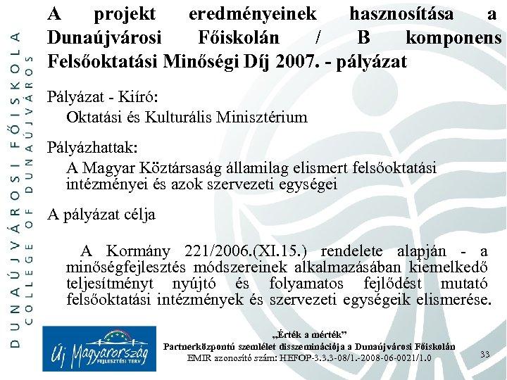 A projekt eredményeinek hasznosítása a Dunaújvárosi Főiskolán / B komponens Felsőoktatási Minőségi Díj 2007.