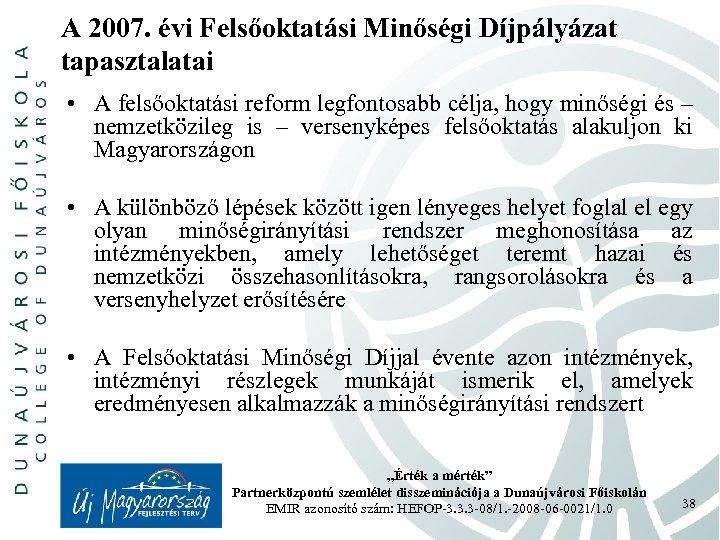 A 2007. évi Felsőoktatási Minőségi Díjpályázat tapasztalatai • A felsőoktatási reform legfontosabb célja, hogy