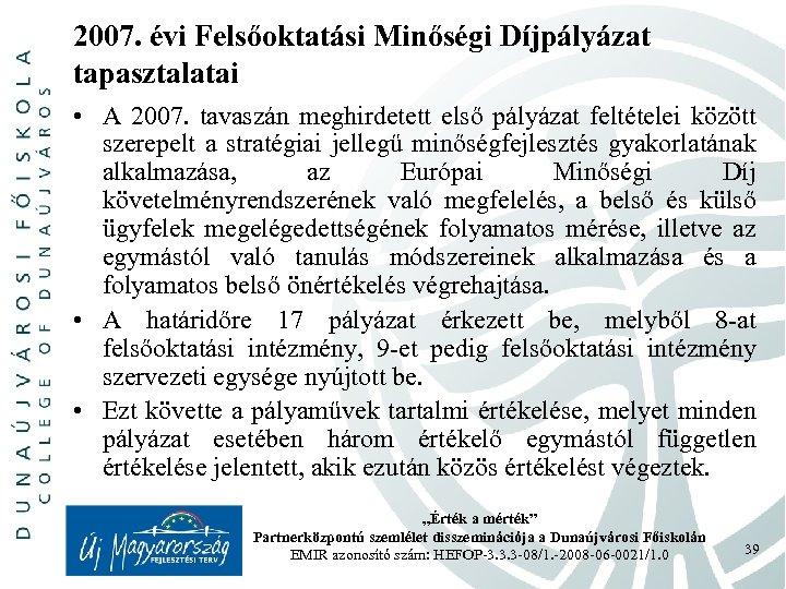 2007. évi Felsőoktatási Minőségi Díjpályázat tapasztalatai • A 2007. tavaszán meghirdetett első pályázat feltételei