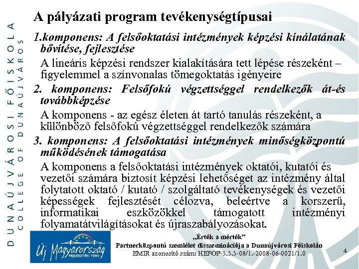 A pályázati program tevékenységtípusai 1. komponens: A felsőoktatási intézmények képzési kínálatának bővítése, fejlesztése A