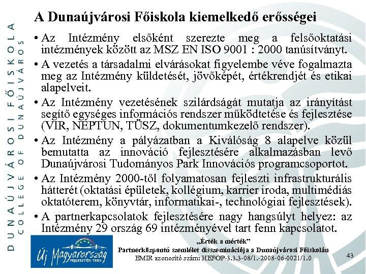 A Dunaújvárosi Főiskola kiemelkedő erősségei • Az Intézmény elsőként szerezte meg a felsőoktatási intézmények