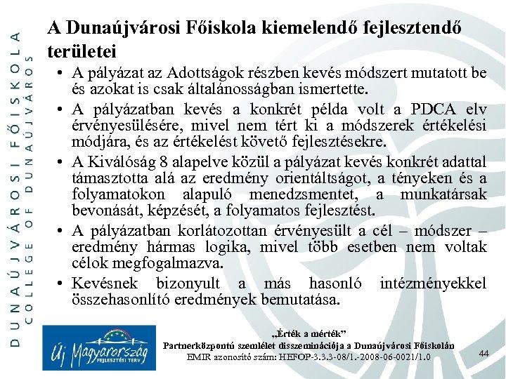 A Dunaújvárosi Főiskola kiemelendő fejlesztendő területei • A pályázat az Adottságok részben kevés módszert
