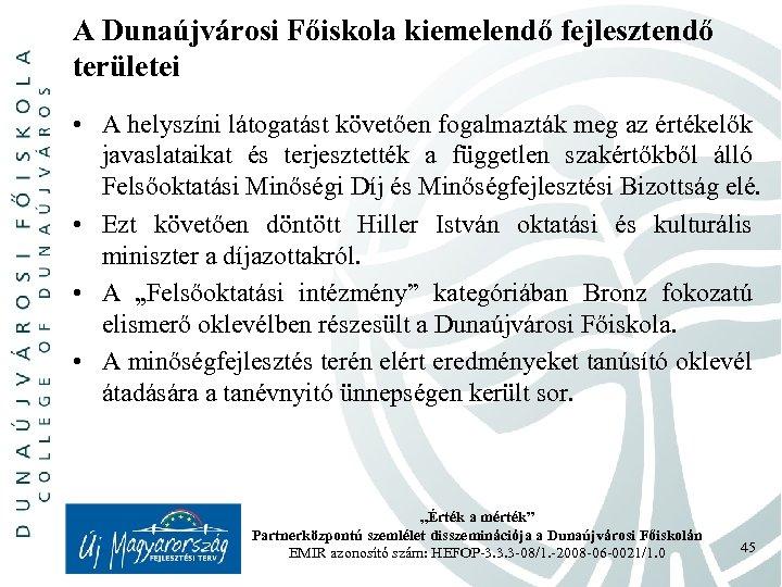 A Dunaújvárosi Főiskola kiemelendő fejlesztendő területei • A helyszíni látogatást követően fogalmazták meg az