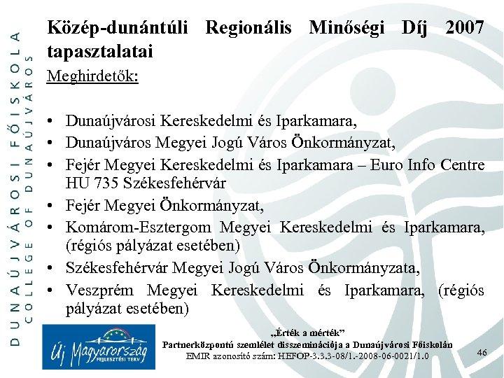 Közép-dunántúli Regionális Minőségi Díj 2007 tapasztalatai Meghirdetők: • Dunaújvárosi Kereskedelmi és Iparkamara, • Dunaújváros