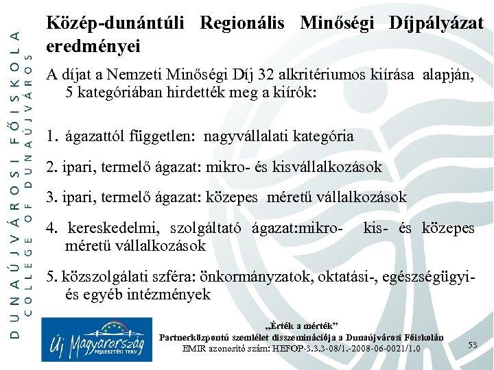 Közép-dunántúli Regionális Minőségi Díjpályázat eredményei A díjat a Nemzeti Minőségi Díj 32 alkritériumos kiírása