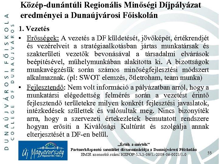 Közép-dunántúli Regionális Minőségi Díjpályázat eredményei a Dunaújvárosi Főiskolán 1. Vezetés • Erősségek: A vezetés