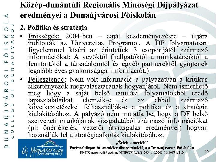 Közép-dunántúli Regionális Minőségi Díjpályázat eredményei a Dunaújvárosi Főiskolán 2. Politika és stratégia • Erősségek: