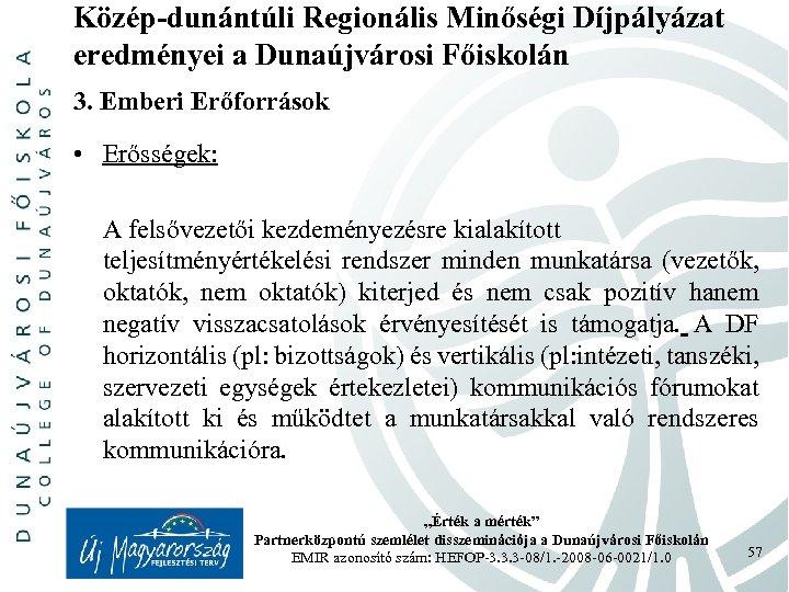 Közép-dunántúli Regionális Minőségi Díjpályázat eredményei a Dunaújvárosi Főiskolán 3. Emberi Erőforrások • Erősségek: A
