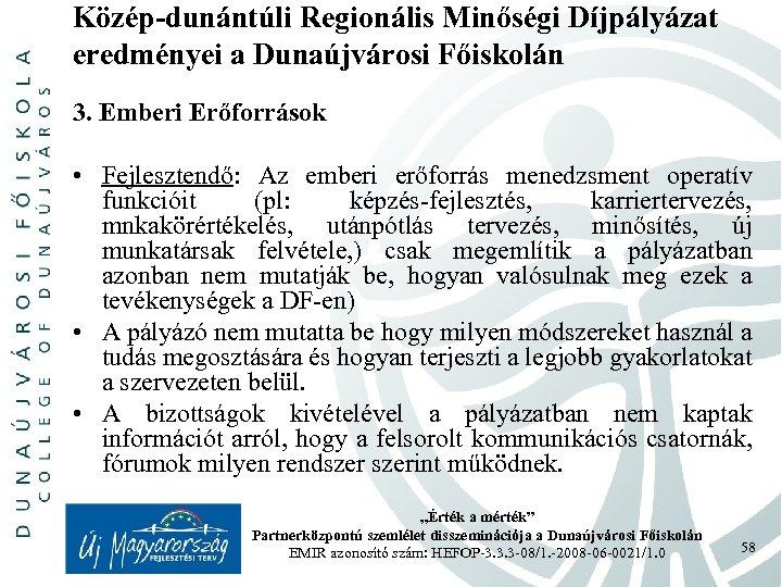 Közép-dunántúli Regionális Minőségi Díjpályázat eredményei a Dunaújvárosi Főiskolán 3. Emberi Erőforrások • Fejlesztendő: Az
