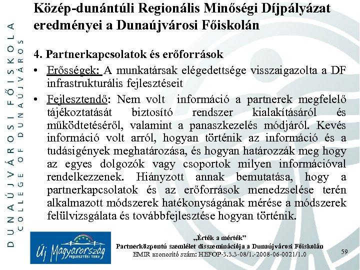 Közép-dunántúli Regionális Minőségi Díjpályázat eredményei a Dunaújvárosi Főiskolán 4. Partnerkapcsolatok és erőforrások • Erősségek: