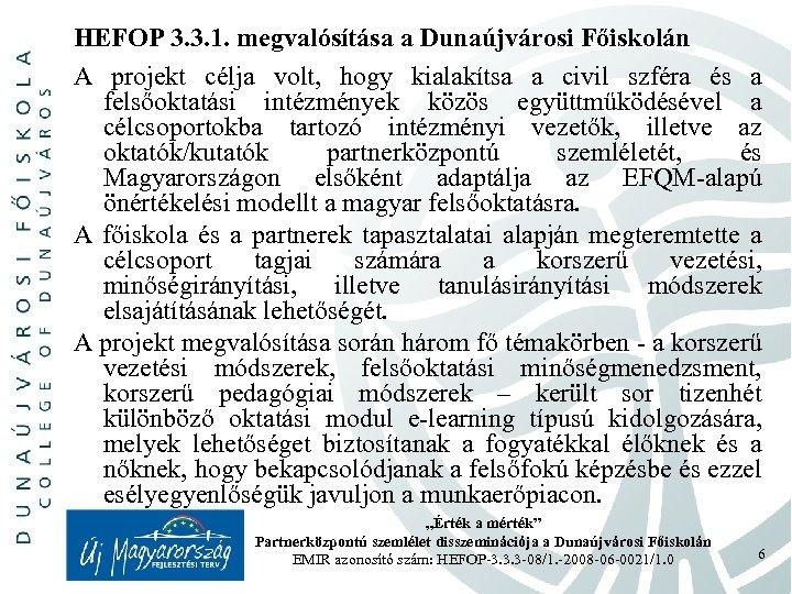 HEFOP 3. 3. 1. megvalósítása a Dunaújvárosi Főiskolán A projekt célja volt, hogy kialakítsa