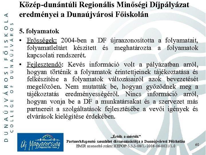 Közép-dunántúli Regionális Minőségi Díjpályázat eredményei a Dunaújvárosi Főiskolán 5. folyamatok • Erősségek: 2004 -ben