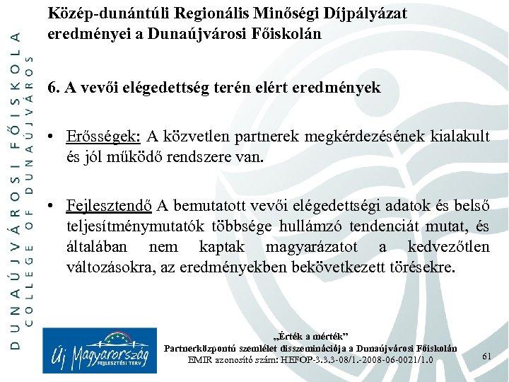 Közép-dunántúli Regionális Minőségi Díjpályázat eredményei a Dunaújvárosi Főiskolán 6. A vevői elégedettség terén elért