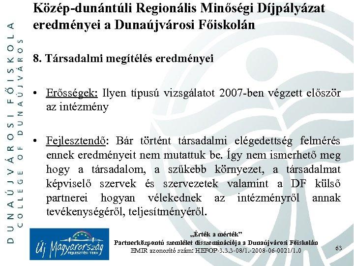 Közép-dunántúli Regionális Minőségi Díjpályázat eredményei a Dunaújvárosi Főiskolán 8. Társadalmi megítélés eredményei • Erősségek: