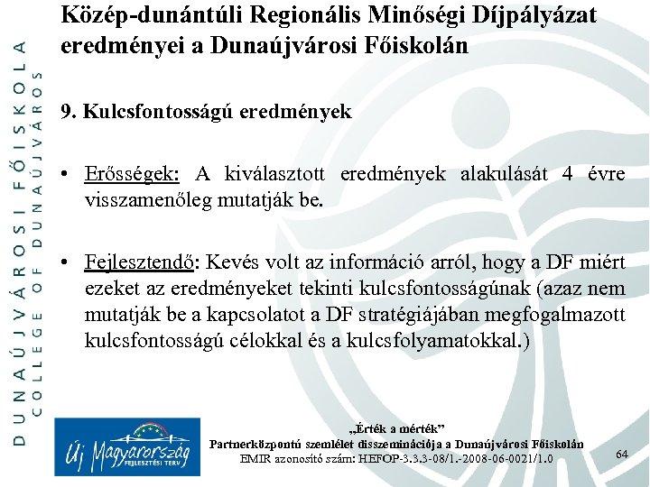 Közép-dunántúli Regionális Minőségi Díjpályázat eredményei a Dunaújvárosi Főiskolán 9. Kulcsfontosságú eredmények • Erősségek: A