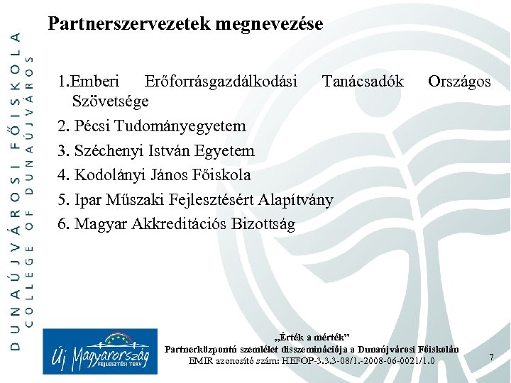 Partnerszervezetek megnevezése 1. Emberi Erőforrásgazdálkodási Tanácsadók Szövetsége 2. Pécsi Tudományegyetem 3. Széchenyi István Egyetem
