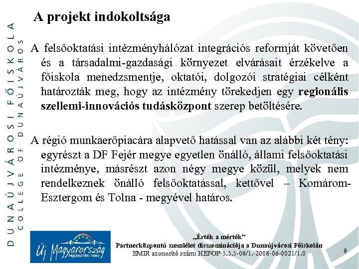 A projekt indokoltsága A felsőoktatási intézményhálózat integrációs reformját követően és a társadalmi-gazdasági környezet elvárásait