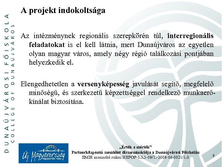 A projekt indokoltsága Az intézménynek regionális szerepkörén túl, interregionális feladatokat is el kell látnia,