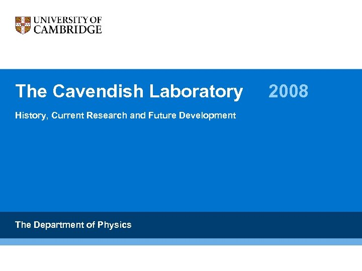 The Cavendish Laboratory History, Current Research and Future Development The Department of Physics 2008