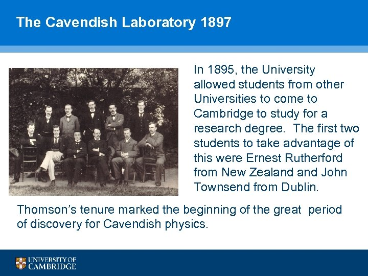The Cavendish Laboratory 1897 In 1895, the University allowed students from other Universities to