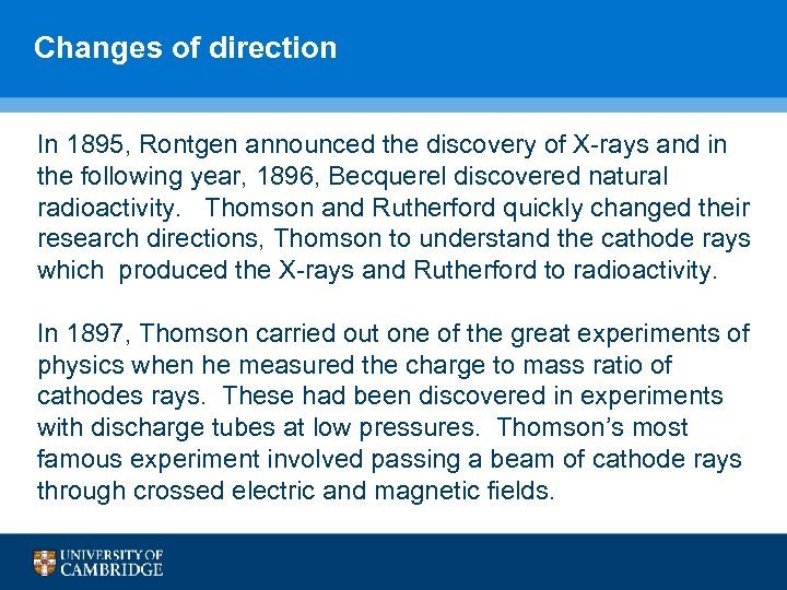 Changes of direction In 1895, Rontgen announced the discovery of X-rays and in the