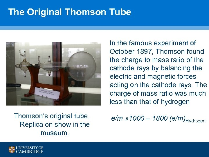 The Original Thomson Tube In the famous experiment of October 1897, Thomson found the
