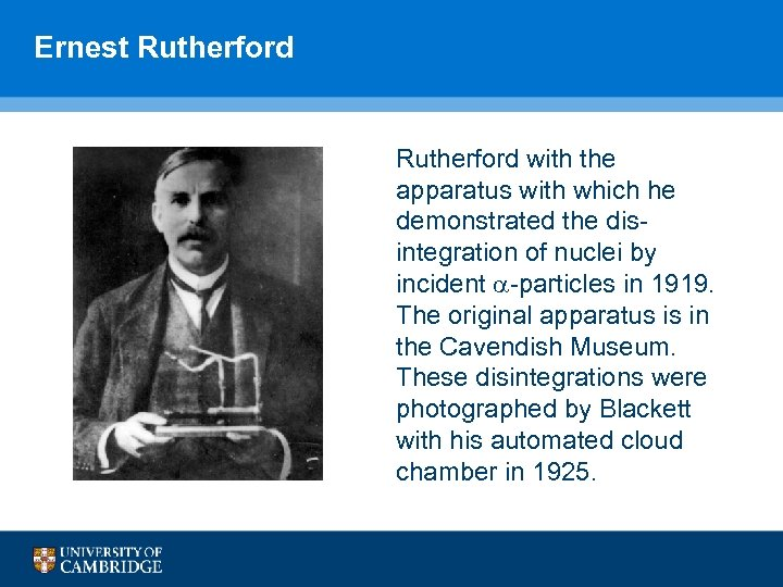 Ernest Rutherford with the apparatus with which he demonstrated the disintegration of nuclei by