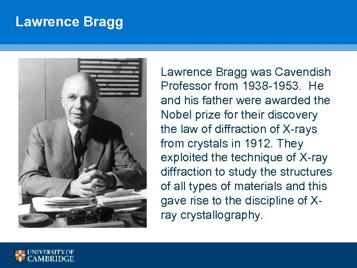 Lawrence Bragg was Cavendish Professor from 1938 -1953. He and his father were awarded