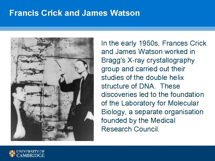 Francis Crick and James Watson In the early 1950 s, Frances Crick and James