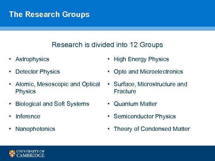 The Research Groups Research is divided into 12 Groups • Astrophysics • High Energy