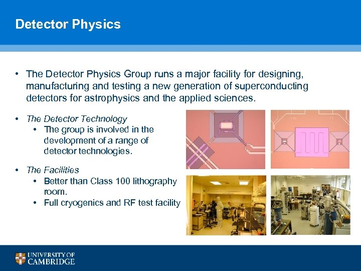 Detector Physics • The Detector Physics Group runs a major facility for designing, manufacturing