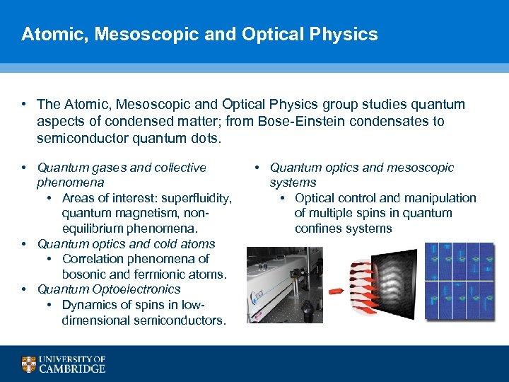 Atomic, Mesoscopic and Optical Physics • The Atomic, Mesoscopic and Optical Physics group studies