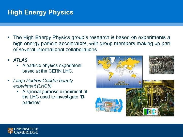 High Energy Physics • The High Energy Physics group's research is based on experiments