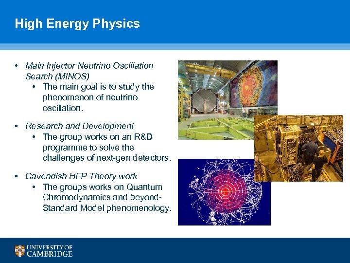 High Energy Physics • Main Injector Neutrino Oscillation Search (MINOS) • The main goal