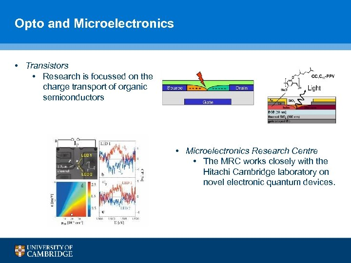 Opto and Microelectronics • Transistors • Research is focussed on the charge transport of